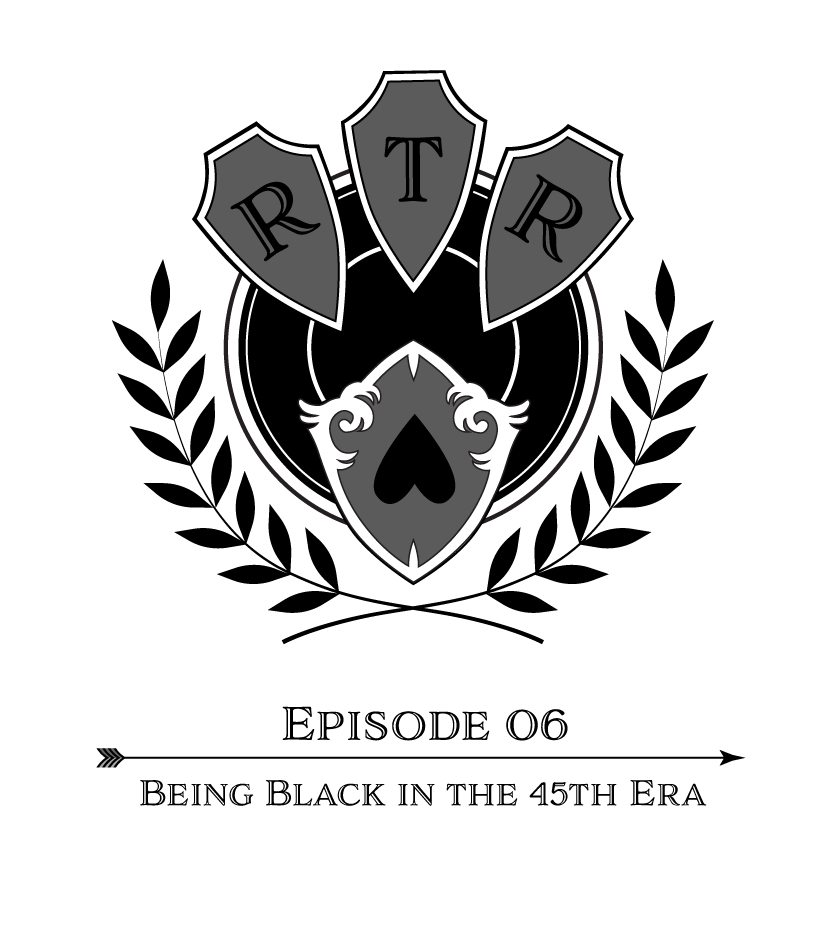 Round Table Rebellion, E6: Being Black in the 45th Era