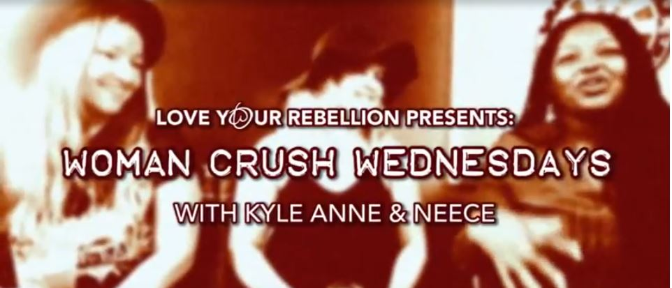 woman crush wednesdays | love your rebellion