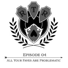 Round Table Rebellion, E4: All Your Faves Are Problematic