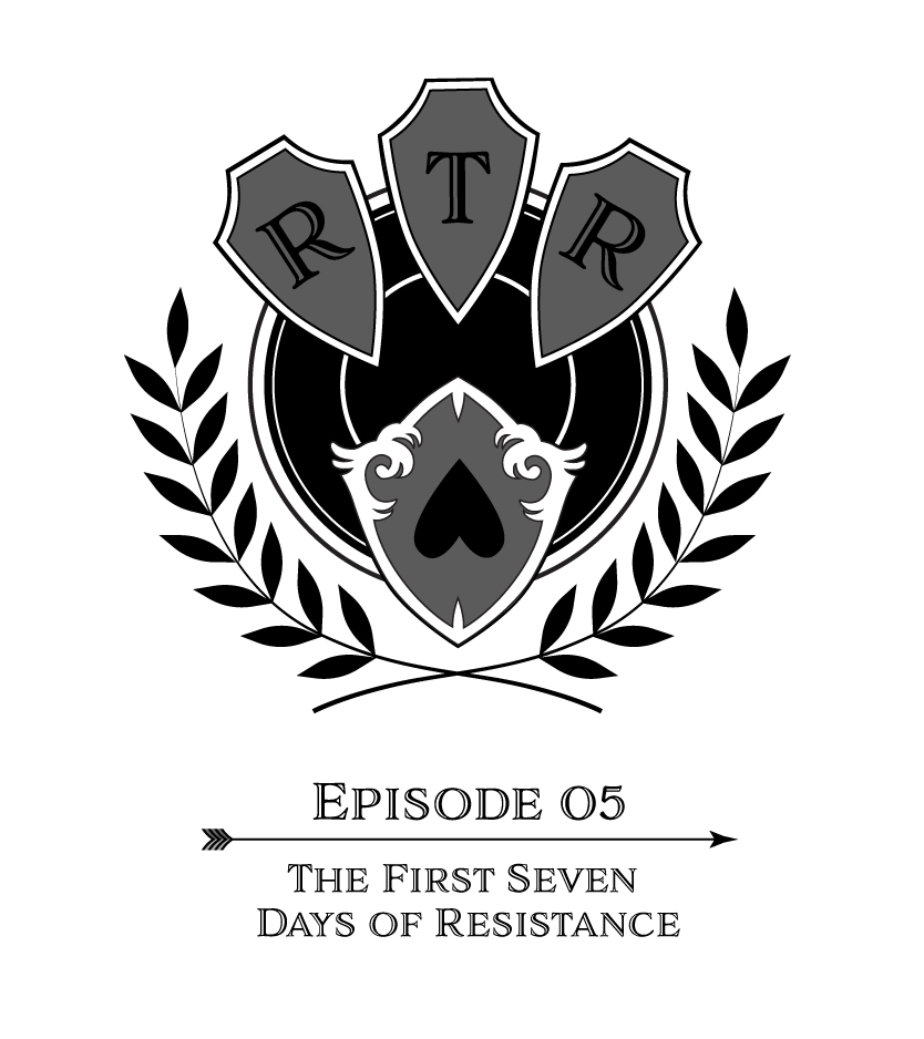 Round Table Rebellion, E5: The First 7 Days of Resistance